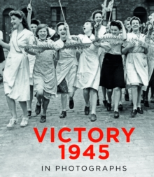 Victory 1945 in Photographs, Hardback Book