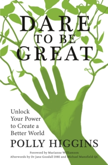 Dare To Be Great : Unlock Your Power to Create a Better World, Paperback / softback Book