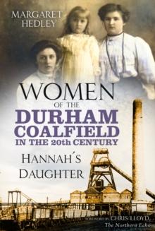 Women of the Durham Coalfield in the 20th Century : Hannah's Daughter, Paperback / softback Book