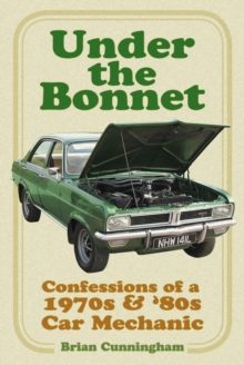 Under the Bonnet : Confessions of a 1970s & '80s Car Mechanic, Paperback / softback Book