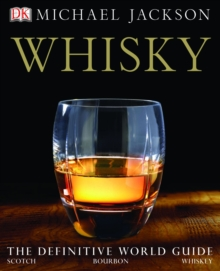 Whisky : The Definitive World Guide to Scotch, Bourbon and Whiskey, Hardback Book
