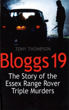 Bloggs 19 : The Story of the Essex Range Rover Triple Murders, Paperback Book