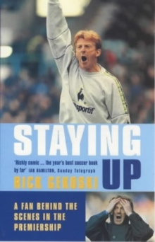 Staying Up : A Fan Behing the Scenes in the Premiership, Paperback / softback Book