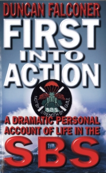 First into Action : A Dramatic Personal Account of Life Inside the SBS, Paperback Book