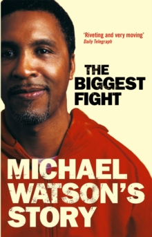 Michael Watson's Story : The Biggest Fight, Paperback / softback Book