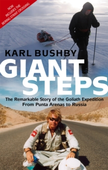 Giant Steps : The Remarkable Story of the Goliath Expedition - from Punta Arenas to Russia, Paperback Book