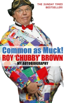 Common As Muck! : The Autobiography of Roy 'Chubby' Brown, Paperback Book