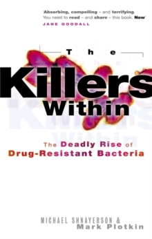 The Killers Within : The Deadly Rise of Drug-Resistant Bacteria, Paperback / softback Book