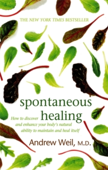 Spontaneous Healing : How to Discover and Enhance Your Body's Natural Ability to Maintain and Heal Itself, Paperback Book