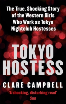 Tokyo Hostess : Inside the Shocking World of Tokyo Nightclub Hostessing, Paperback Book