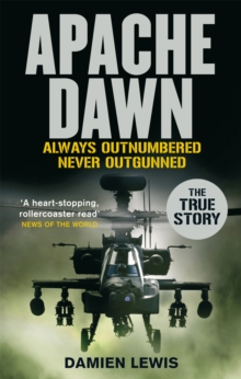 Apache Dawn : Always outnumbered, never outgunned., Paperback Book