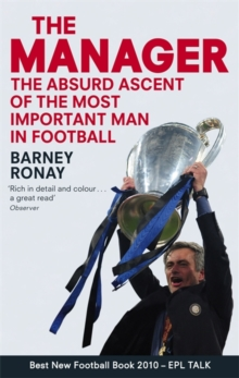 The Manager : The absurd ascent of the most important man in football, Paperback / softback Book