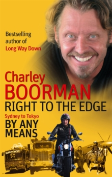Right To The Edge: Sydney To Tokyo By Any Means : The Road to the End of the Earth, Paperback / softback Book