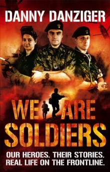 We are Soldiers : Our Heroes. Their Stories. Real Life on the Frontline., Paperback Book