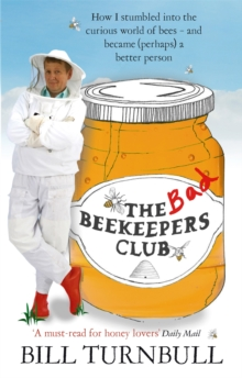 The Bad Beekeepers Club : How I stumbled into the Curious World of Bees - and became (perhaps) a Better Person, Paperback Book