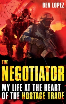 The Negotiator : My life at the heart of the hostage trade, Paperback / softback Book