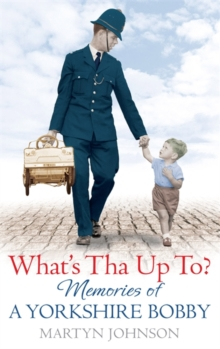 What's Tha Up To? : Memories of a Yorkshire Bobby, Paperback Book