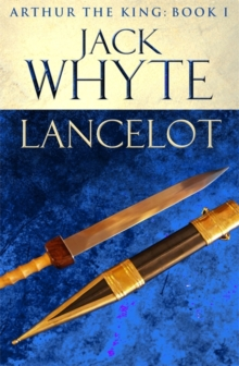 Lancelot : Legends of Camelot 4 (Arthur the King - Book I), Paperback Book