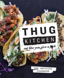 Thug Kitchen : Eat Like You Give a F**k, Hardback Book
