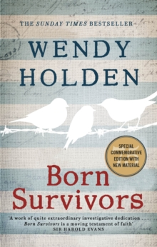 Born Survivors : The incredible true story of three pregnant mothers and their courage and determination to survive in the concentration camps, Paperback / softback Book