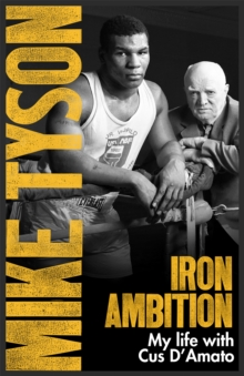 Iron Ambition : Lessons I've Learned from the Man Who Made Me a Champion, Paperback / softback Book