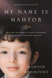 My Name is Mahtob : The Story that Began in the Global Phenomenon Not Without My Daughter Continues, Paperback / softback Book