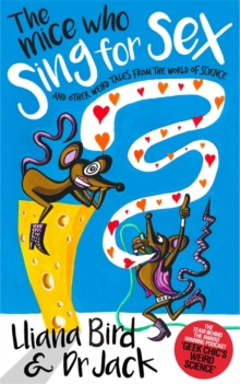 The Mice Who Sing for Sex : And Other Weird Tales from the World of Science, Hardback Book