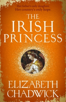 The Irish Princess : Her father's only daughter. Her country's only hope., Hardback Book