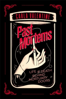 Past Mortems : Life and death behind mortuary doors, Paperback / softback Book