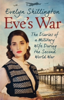 Eve's War : The diaries of a military wife during the second world war, Paperback Book