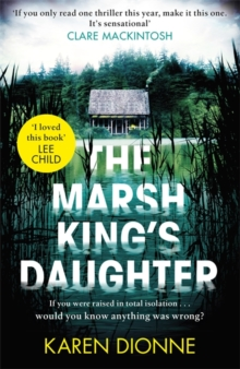 The Marsh King's Daughter : If you were raised in total isolation, would you know anything was wrong?, Hardback Book