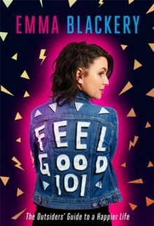 Feel Good 101 : The Outsiders' Guide to a Happier Life, Hardback Book
