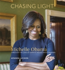 Chasing Light : Reflections from Michelle Obama's Photographer, Hardback Book