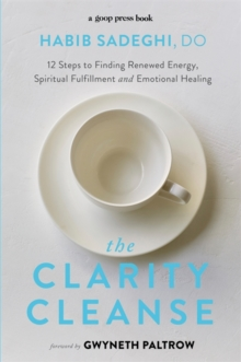The Clarity Cleanse : 12 Steps to Finding Renewed Energy, Spiritual Fulfilment and Emotional Healing, Paperback / softback Book