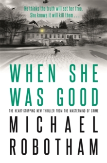 When She Was Good : The heart-stopping new thriller from the mastermind of crime, Hardback Book