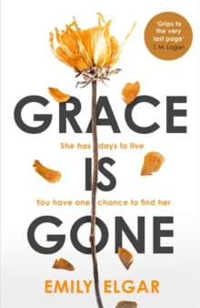 Grace is Gone : The gripping psychological thriller inspired by a shocking real-life story, Hardback Book