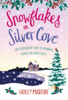 Snowflakes on Silver Cove : A festive, feel-good Christmas romance, Paperback / softback Book