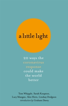 A Little Light : 20 ways the coronavirus response could make the world better, Hardback Book