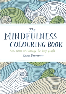 The Mindfulness Colouring Book : Anti-Stress Art Therapy for Busy People, Paperback Book