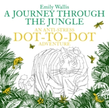 A Journey Through the Jungle : An Anti-Stress Dot-to-Dot Adventure, Paperback Book