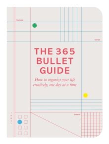 The 365 Bullet Guide : How to organize your life creatively, one day at a time, Paperback / softback Book
