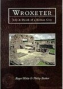 Wroxeter : Life & Death of a Roman City, Paperback / softback Book