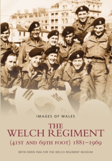 The Welch Regiment (41st and 69th Foot) 1881-1969 : Images of Wales, Paperback / softback Book