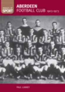 Aberdeen Football Club 1903-1973, Paperback / softback Book