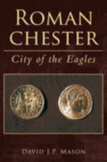 Roman Chester : City of the Eagles, Paperback / softback Book