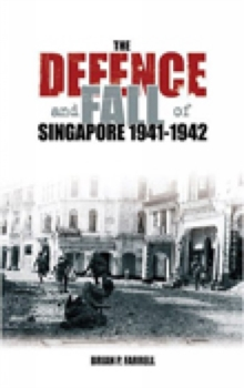 The Defence and Fall of Singapore 1941-1942, Hardback Book