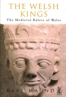 The Welsh Kings : The Medieval Rulers of Wales, Paperback / softback Book