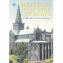 Scottish Medieval Churches : Architecture & Furnishings, Paperback / softback Book
