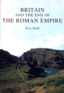 Britain and the End of the Roman Empire, Paperback Book