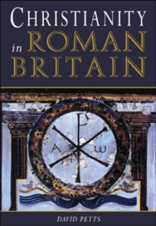 Christianity in Roman Britain : An Archaeology, Paperback / softback Book